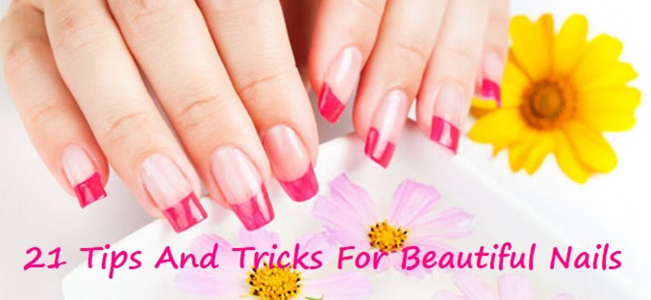 21 Tips And Tricks For Beautiful Nails